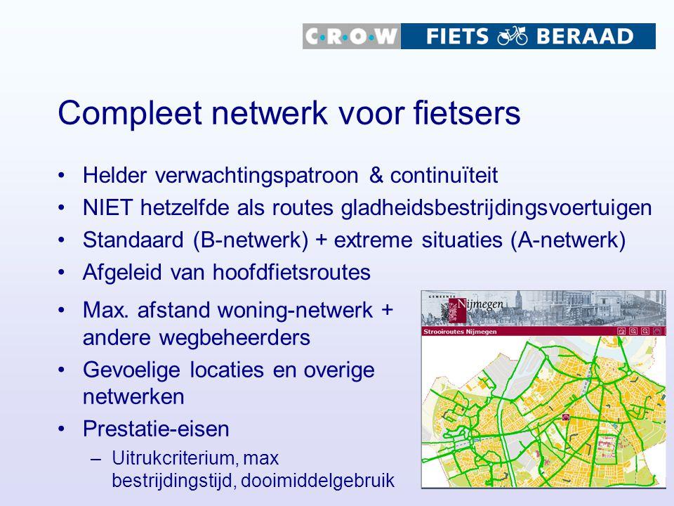 Compleet netwerk voor fietsers Helder verwachtingspatroon & continuïteit NIET hetzelfde als routes gladheidsbestrijdingsvoertuigen Standaard (B-netwerk) + extreme situaties (A-netwerk) Afgeleid van hoofdfietsroutes Max.