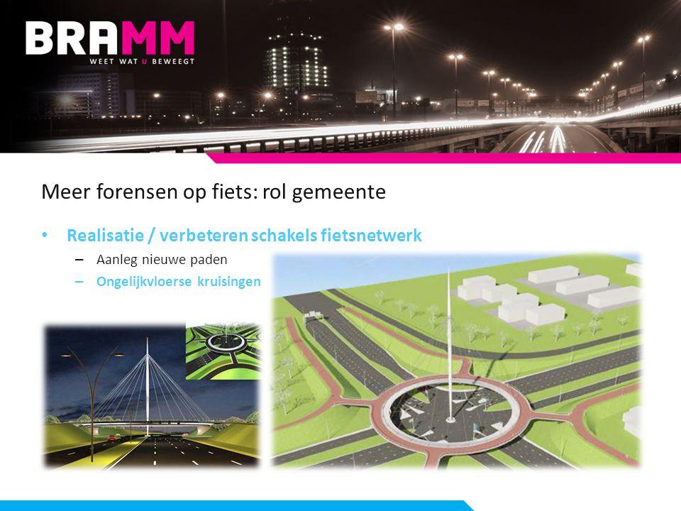 Meer forensen op fiets: rol gemeente Realisatie / verbeteren schakels fietsnetwerk – Aanleg nieuwe paden – Ongelijkvloerse kruisingen