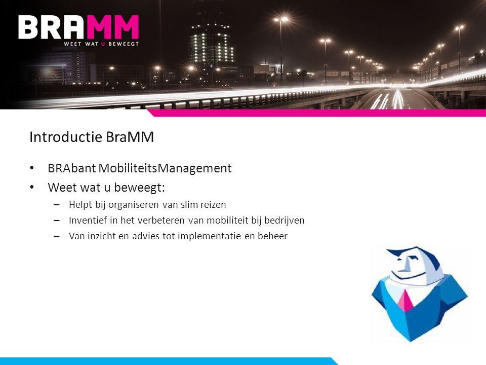 Introductie BraMM BRAbant MobiliteitsManagement Weet wat u beweegt: – Helpt bij organiseren van slim reizen – Inventief in het verbeteren van mobiliteit bij bedrijven – Van inzicht en advies tot implementatie en beheer