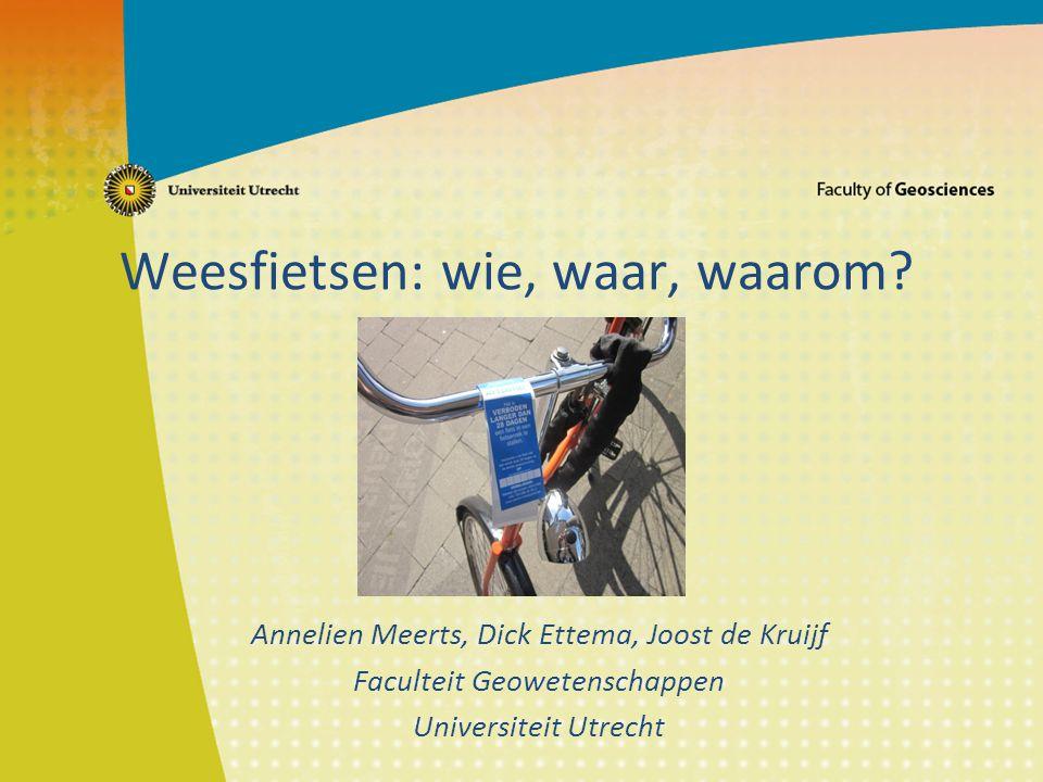 Weesfietsen: wie, waar, waarom? Annelien Meerts, Dick Ettema, Joost de Kruijf Faculteit Geowetenschappen Universiteit Utrecht