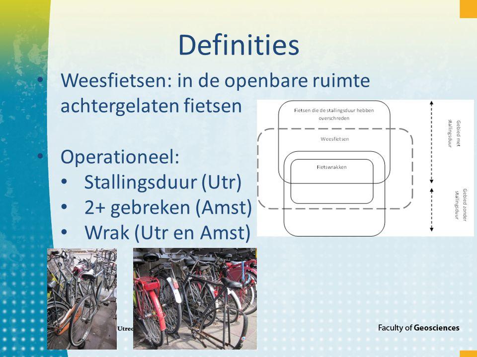 Definities Weesfietsen: in de openbare ruimte achtergelaten fietsen Operationeel: Stallingsduur (Utr) 2+ gebreken (Amst) Wrak (Utr en Amst)