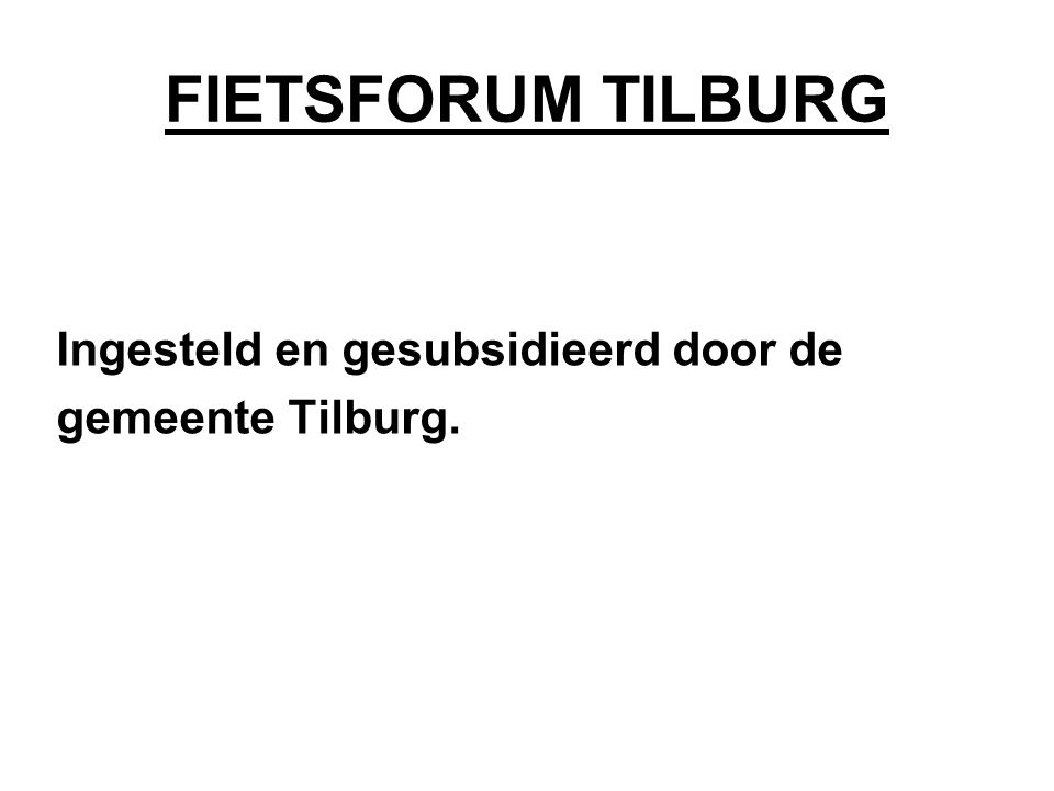 FIETSFORUM TILBURG Ingesteld en gesubsidieerd door de gemeente Tilburg.