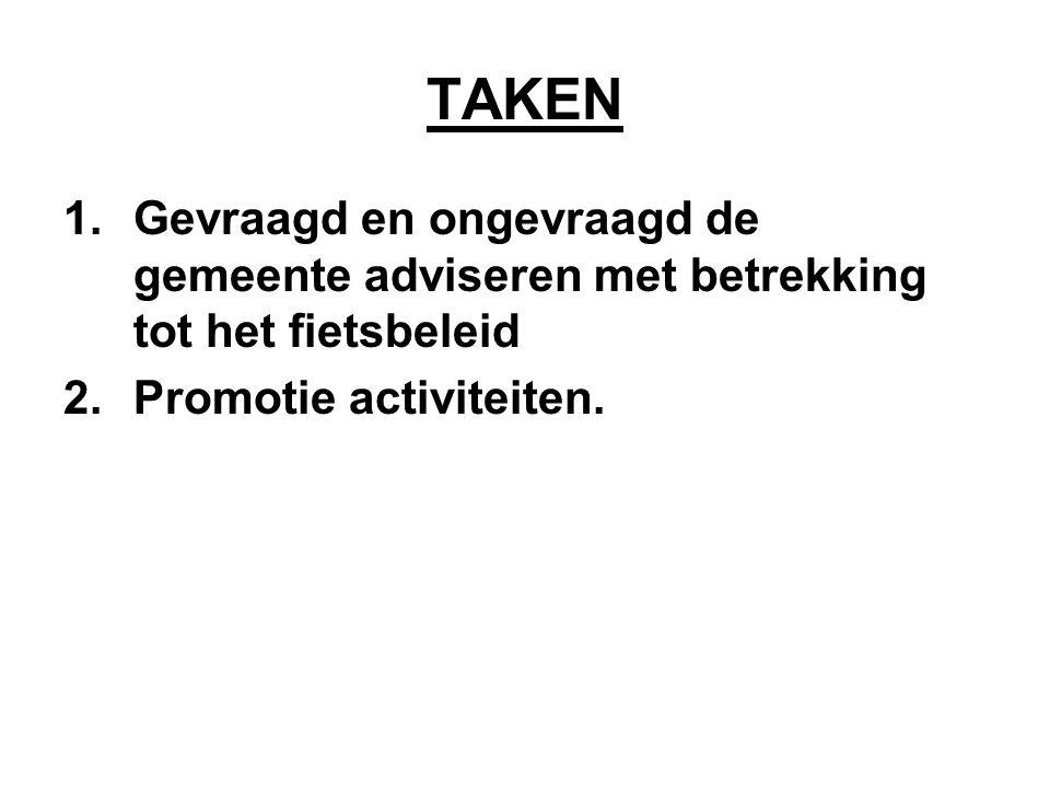 TAKEN 1.Gevraagd en ongevraagd de gemeente adviseren met betrekking tot het fietsbeleid 2.Promotie activiteiten.