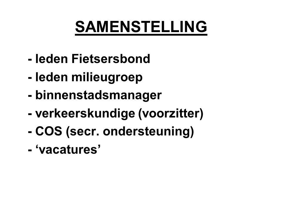 SAMENSTELLING - leden Fietsersbond - leden milieugroep - binnenstadsmanager - verkeerskundige (voorzitter) - COS (secr.