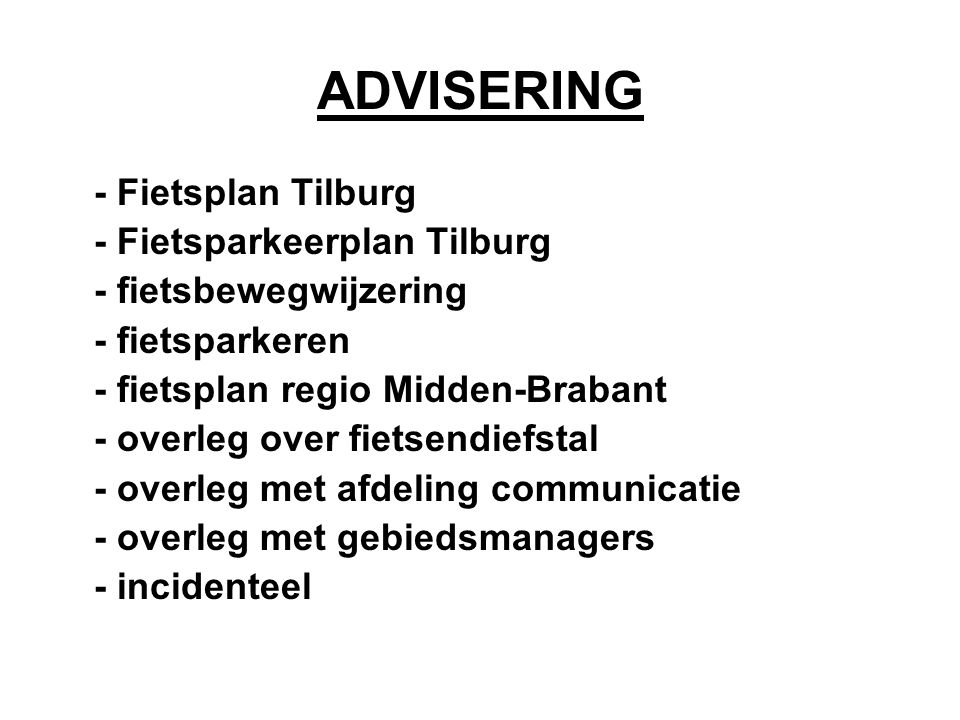 ADVISERING - Fietsplan Tilburg - Fietsparkeerplan Tilburg - fietsbewegwijzering - fietsparkeren - fietsplan regio Midden-Brabant - overleg over fietsendiefstal - overleg met afdeling communicatie - overleg met gebiedsmanagers - incidenteel