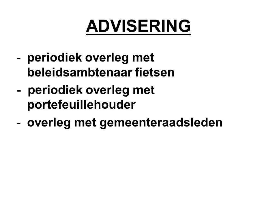 ADVISERING -periodiek overleg met beleidsambtenaar fietsen - periodiek overleg met portefeuillehouder -overleg met gemeenteraadsleden