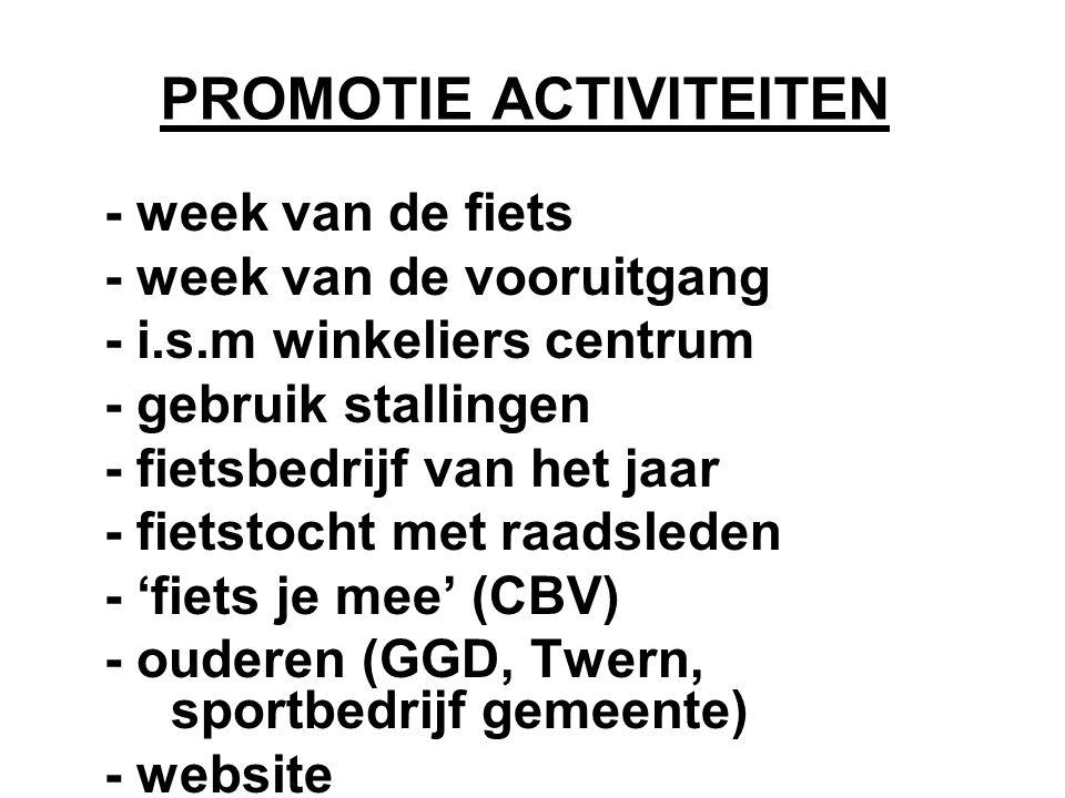 PROMOTIE ACTIVITEITEN - week van de fiets - week van de vooruitgang - i.s.m winkeliers centrum - gebruik stallingen - fietsbedrijf van het jaar - fietstocht met raadsleden - 'fiets je mee' (CBV) - ouderen (GGD, Twern, sportbedrijf gemeente) - website
