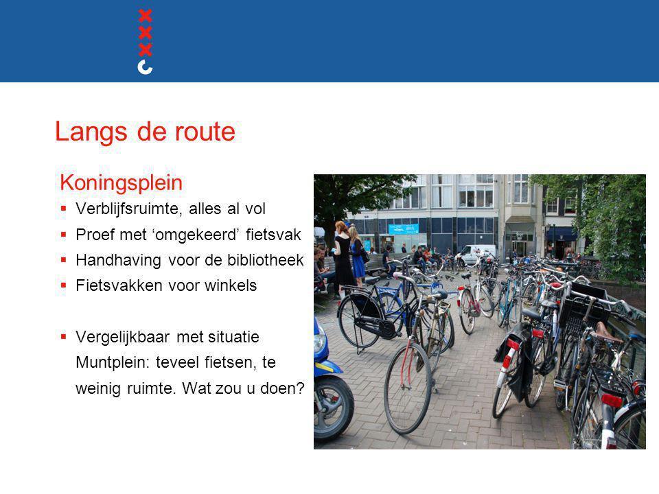 Langs de route Koningsplein  Verblijfsruimte, alles al vol  Proef met 'omgekeerd' fietsvak  Handhaving voor de bibliotheek  Fietsvakken voor winke
