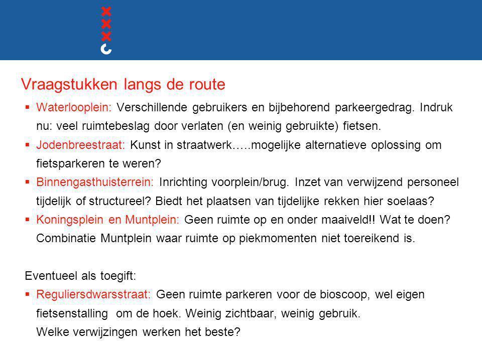 Vraagstukken langs de route  Waterlooplein: Verschillende gebruikers en bijbehorend parkeergedrag. Indruk nu: veel ruimtebeslag door verlaten (en wei