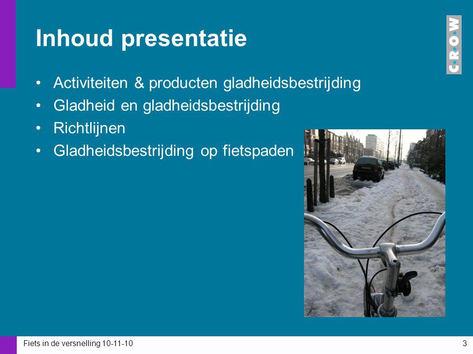 Fiets in de versnelling 10-11-103 Inhoud presentatie Activiteiten & producten gladheidsbestrijding Gladheid en gladheidsbestrijding Richtlijnen Gladhe