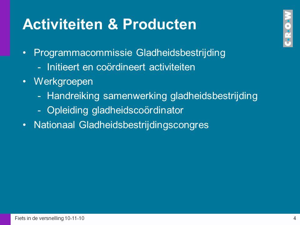 Fiets in de versnelling 10-11-104 Activiteiten & Producten Programmacommissie Gladheidsbestrijding -Initieert en coördineert activiteiten Werkgroepen