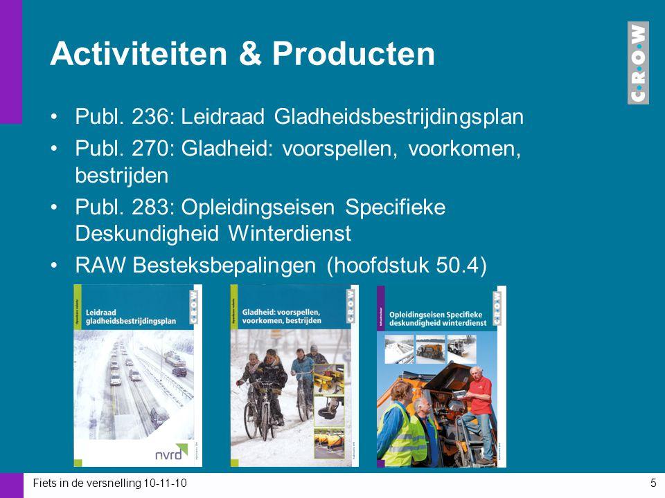 Fiets in de versnelling 10-11-105 Activiteiten & Producten Publ. 236: Leidraad Gladheidsbestrijdingsplan Publ. 270: Gladheid: voorspellen, voorkomen,
