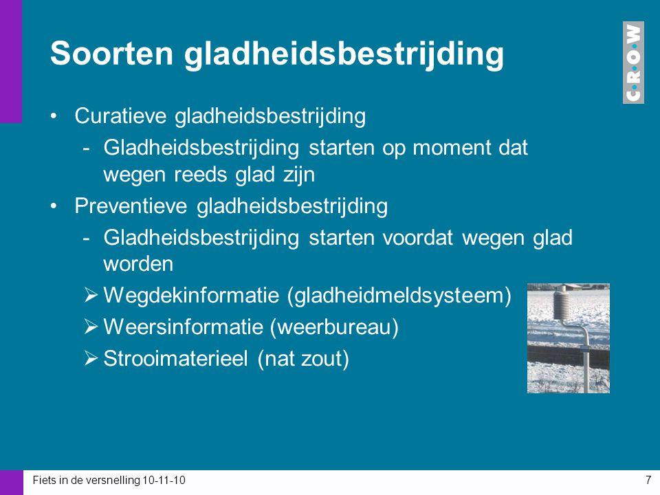 Fiets in de versnelling 10-11-107 Soorten gladheidsbestrijding Curatieve gladheidsbestrijding -Gladheidsbestrijding starten op moment dat wegen reeds