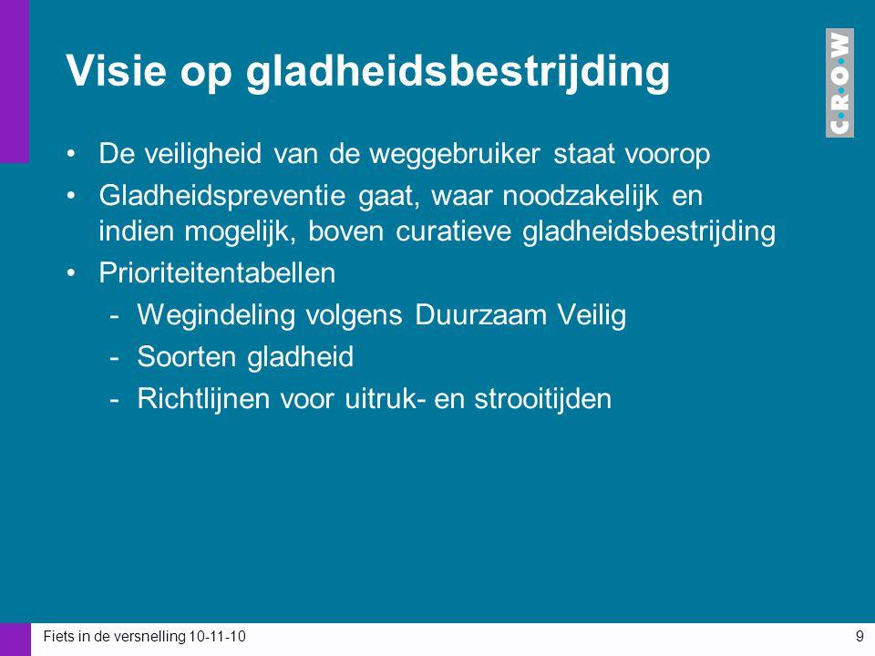 Fiets in de versnelling 10-11-109 Visie op gladheidsbestrijding De veiligheid van de weggebruiker staat voorop Gladheidspreventie gaat, waar noodzakel