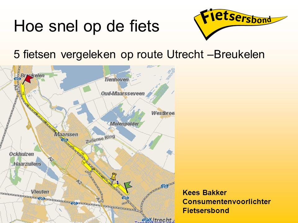 Hoe snel op de fiets 5 fietsen vergeleken op route Utrecht –Breukelen Kees Bakker Consumentenvoorlichter Fietsersbond