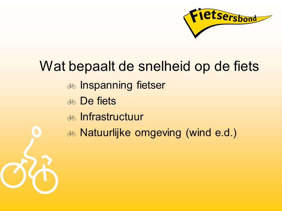 Wat bepaalt de snelheid op de fiets  Inspanning fietser  De fiets  Infrastructuur  Natuurlijke omgeving (wind e.d.)