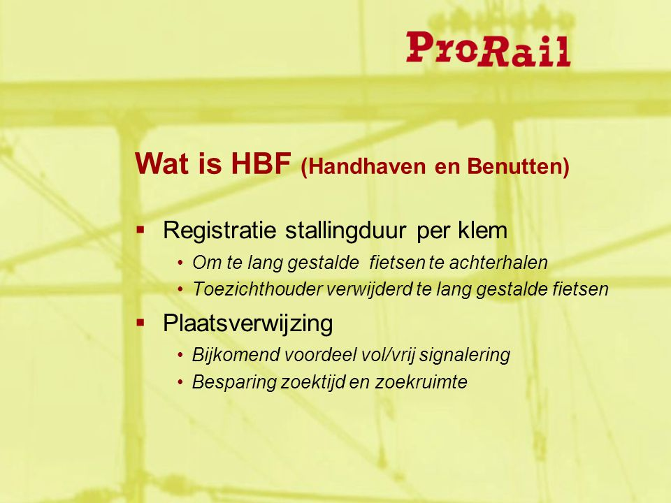Wat is HBF (Handhaven en Benutten)  Registratie stallingduur per klem Om te lang gestalde fietsen te achterhalen Toezichthouder verwijderd te lang ge