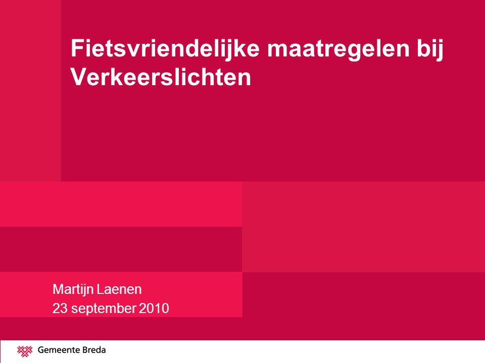 Fietsvriendelijke maatregelen bij Verkeerslichten Martijn Laenen 23 september 2010