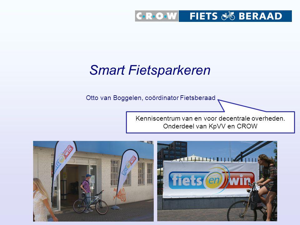 Smart Fietsparkeren Otto van Boggelen, coördinator Fietsberaad Kenniscentrum van en voor decentrale overheden.
