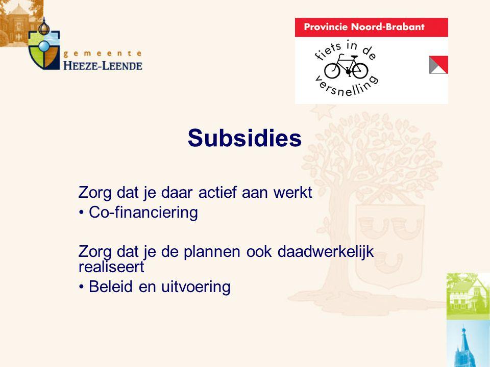 Subsidies Zorg dat je daar actief aan werkt Co-financiering Zorg dat je de plannen ook daadwerkelijk realiseert Beleid en uitvoering