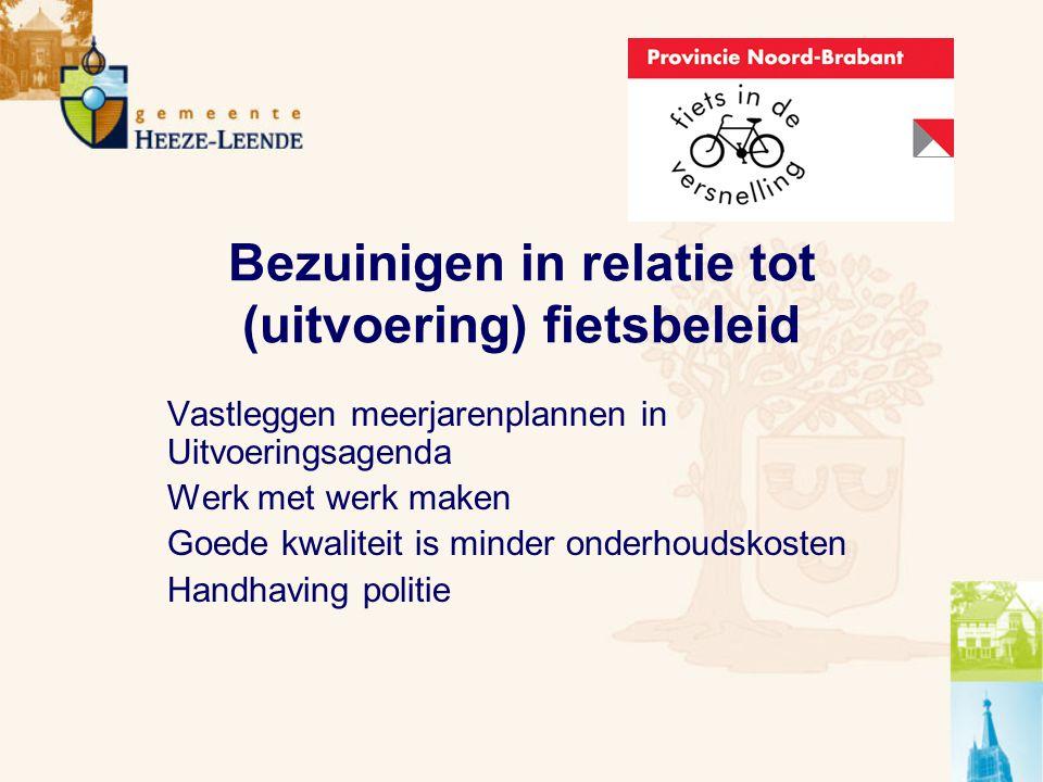 Bezuinigen in relatie tot (uitvoering) fietsbeleid Vastleggen meerjarenplannen in Uitvoeringsagenda Werk met werk maken Goede kwaliteit is minder onderhoudskosten Handhaving politie