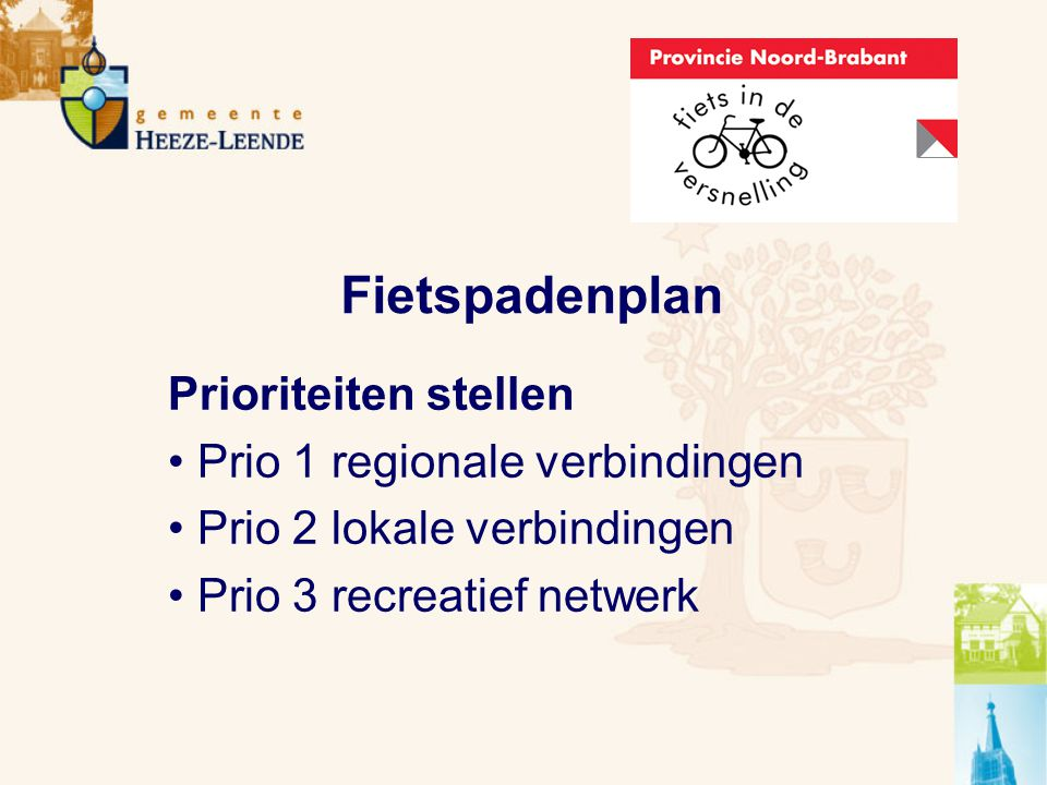 Fietspadenplan Prioriteiten stellen Prio 1 regionale verbindingen Prio 2 lokale verbindingen Prio 3 recreatief netwerk