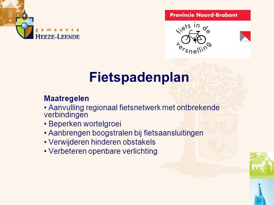 Fietspadenplan Maatregelen Aanvulling regionaal fietsnetwerk met ontbrekende verbindingen Beperken wortelgroei Aanbrengen boogstralen bij fietsaansluitingen Verwijderen hinderen obstakels Verbeteren openbare verlichting