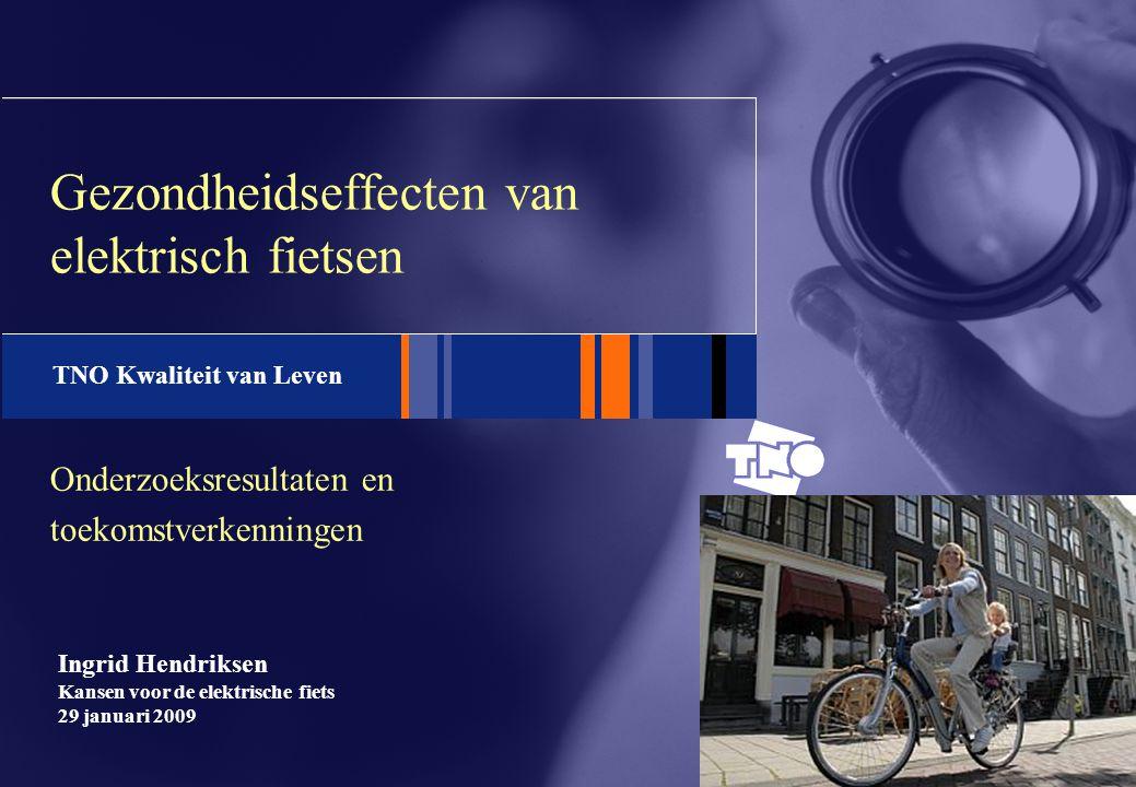 TNO Arbeid TNO Kwaliteit van Leven Ingrid Hendriksen Kansen voor de elektrische fiets 29 januari 2009 Onderzoeksresultaten en toekomstverkenningen Gez