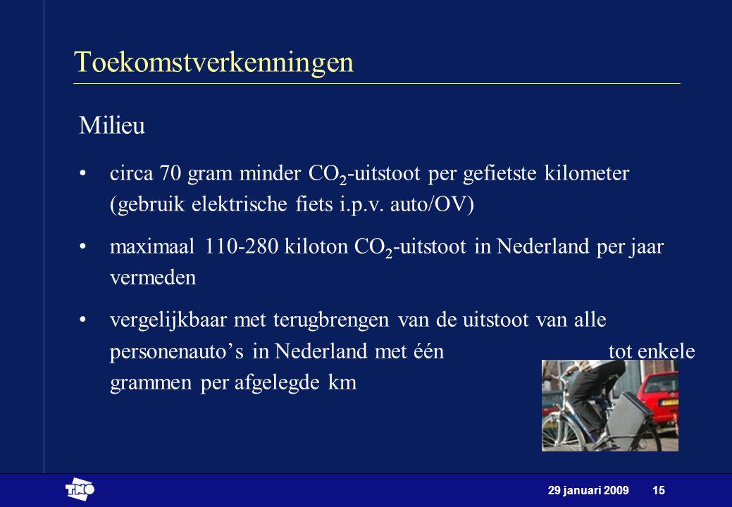 29 januari 200915 Toekomstverkenningen Milieu circa 70 gram minder CO 2 -uitstoot per gefietste kilometer (gebruik elektrische fiets i.p.v. auto/OV) m