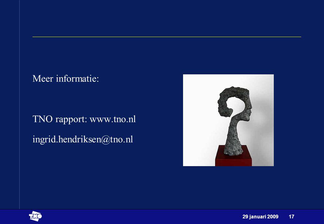 29 januari 200917 Meer informatie: TNO rapport: www.tno.nl ingrid.hendriksen@tno.nl
