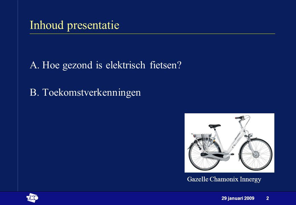 29 januari 20092 Inhoud presentatie A.Hoe gezond is elektrisch fietsen? B.Toekomstverkenningen Gazelle Chamonix Innergy
