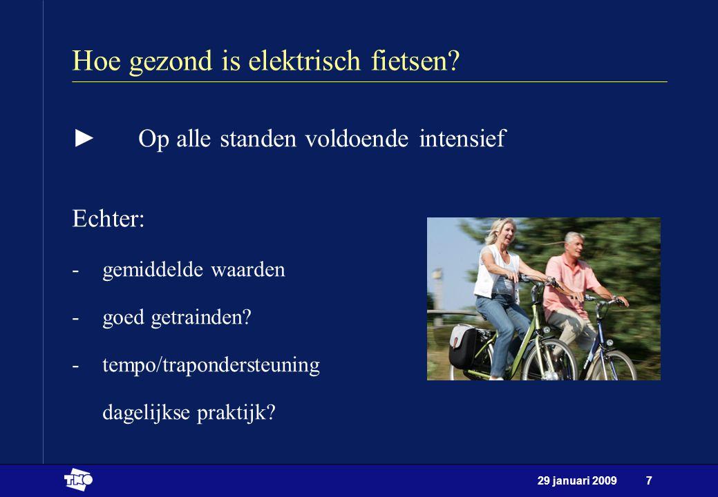 29 januari 20097 Hoe gezond is elektrisch fietsen? ►Op alle standen voldoende intensief Echter: -gemiddelde waarden -goed getrainden? -tempo/traponder
