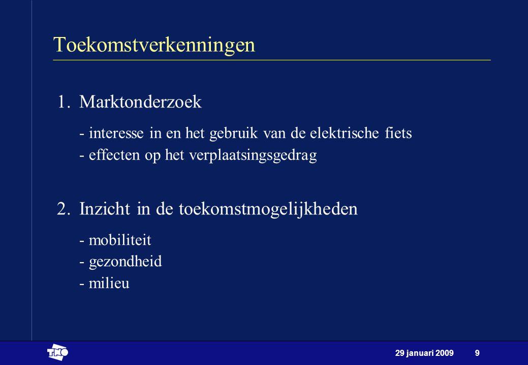 29 januari 20099 Toekomstverkenningen 1.Marktonderzoek - interesse in en het gebruik van de elektrische fiets - effecten op het verplaatsingsgedrag 2.