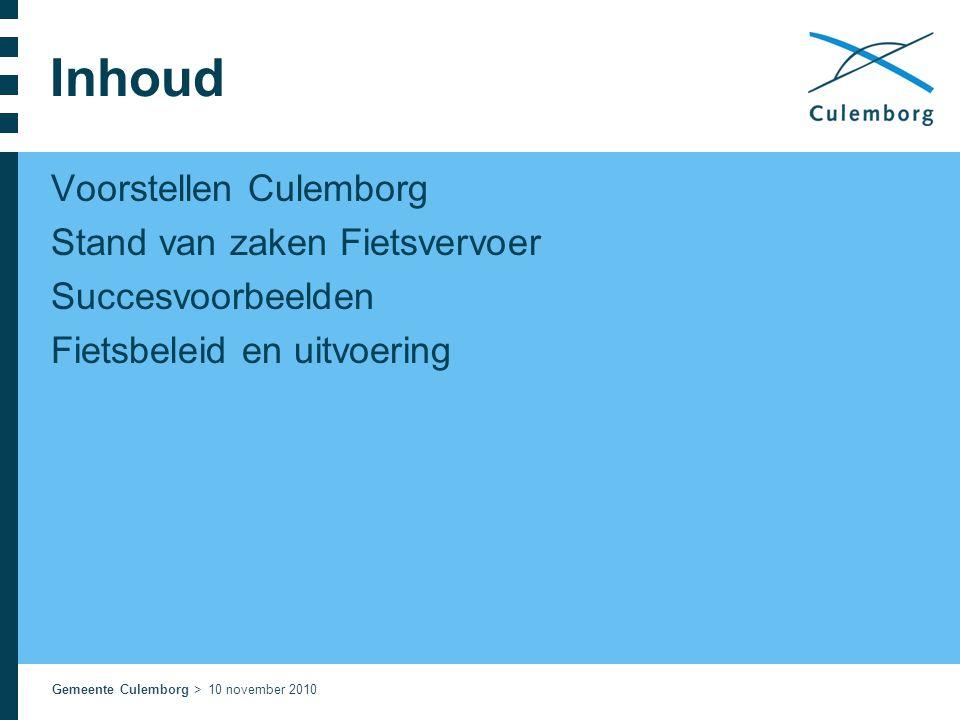 Gemeente Culemborg > 10 november 2010 Inhoud Voorstellen Culemborg Stand van zaken Fietsvervoer Succesvoorbeelden Fietsbeleid en uitvoering