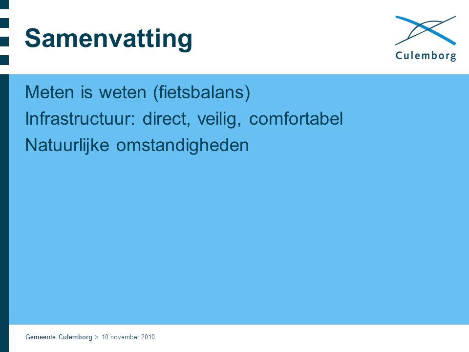 Gemeente Culemborg > 10 november 2010 Samenvatting Meten is weten (fietsbalans) Infrastructuur: direct, veilig, comfortabel Natuurlijke omstandigheden