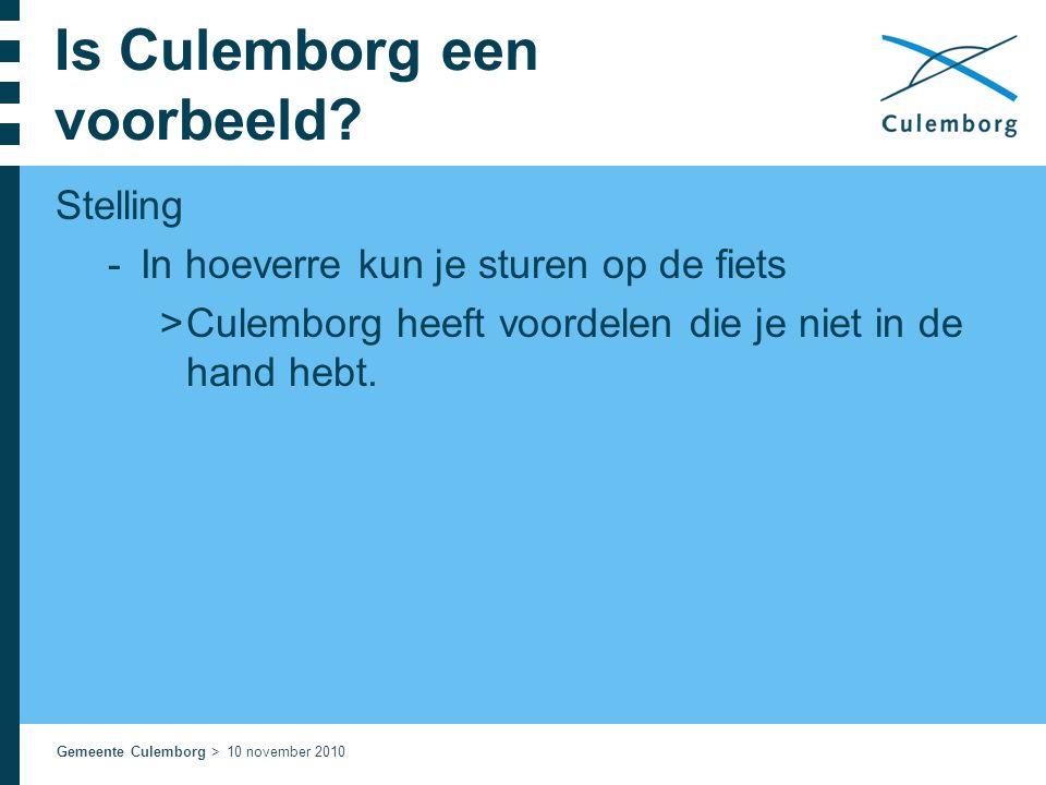 Gemeente Culemborg > 10 november 2010 Is Culemborg een voorbeeld? Stelling  In hoeverre kun je sturen op de fiets  Culemborg heeft voordelen die je