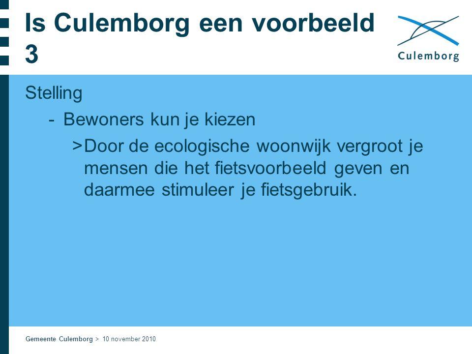Gemeente Culemborg > 10 november 2010 Is Culemborg een voorbeeld 3 Stelling  Bewoners kun je kiezen  Door de ecologische woonwijk vergroot je mensen