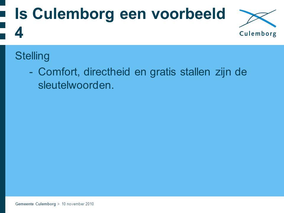 Gemeente Culemborg > 10 november 2010 Is Culemborg een voorbeeld 4 Stelling  Comfort, directheid en gratis stallen zijn de sleutelwoorden.