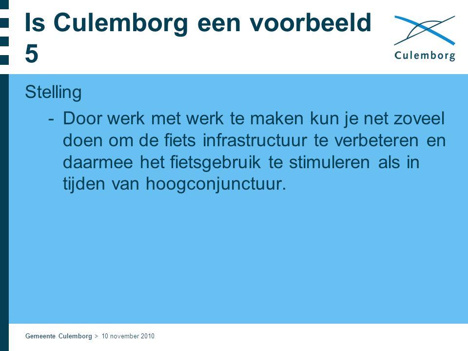 Gemeente Culemborg > 10 november 2010 Is Culemborg een voorbeeld 5 Stelling  Door werk met werk te maken kun je net zoveel doen om de fiets infrastru
