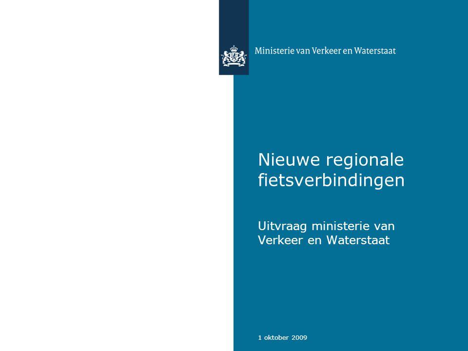 1 oktober 2009 Nieuwe regionale fietsverbindingen Uitvraag ministerie van Verkeer en Waterstaat