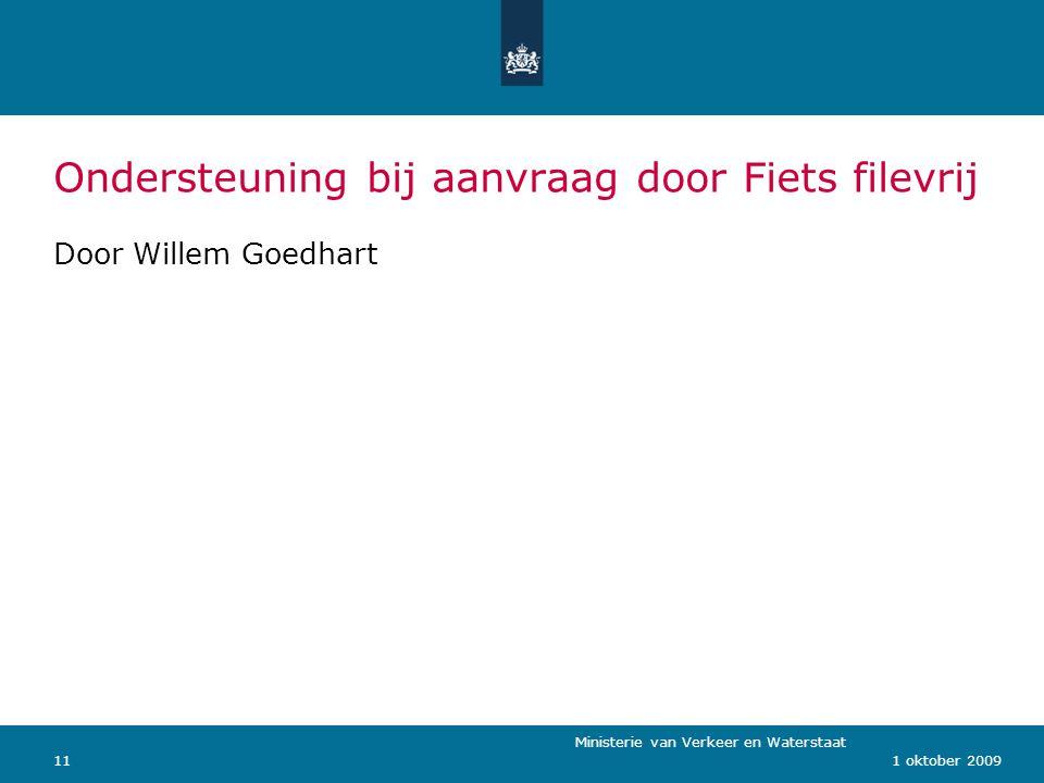 Ministerie van Verkeer en Waterstaat 111 oktober 2009 Ondersteuning bij aanvraag door Fiets filevrij Door Willem Goedhart