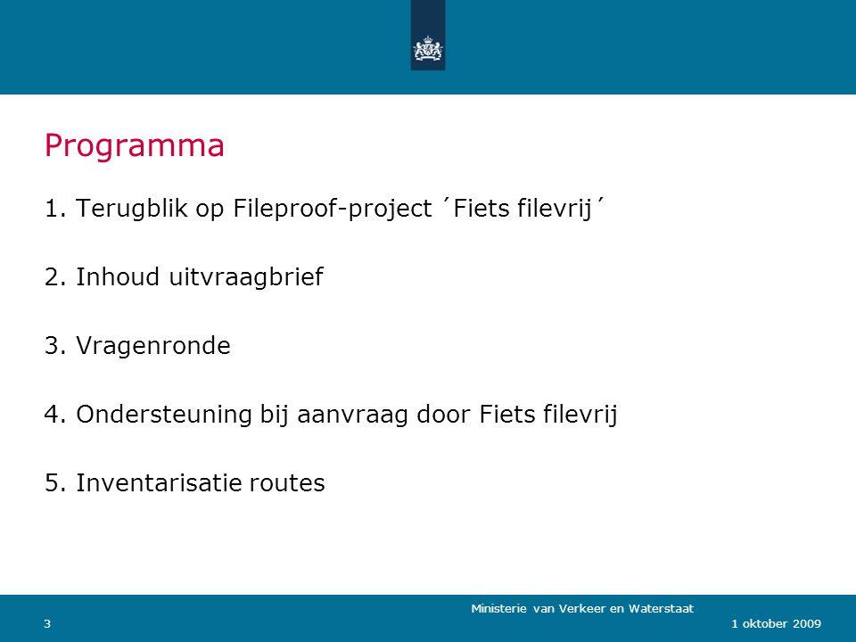 Ministerie van Verkeer en Waterstaat 31 oktober 2009 Programma 1.Terugblik op Fileproof-project ´Fiets filevrij´ 2.Inhoud uitvraagbrief 3.Vragenronde 4.Ondersteuning bij aanvraag door Fiets filevrij 5.Inventarisatie routes