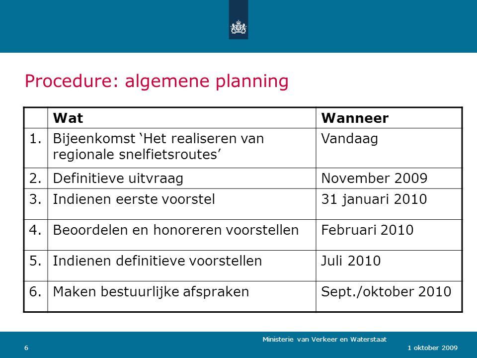 Ministerie van Verkeer en Waterstaat 61 oktober 2009 Procedure: algemene planning WatWanneer 1.Bijeenkomst 'Het realiseren van regionale snelfietsrout