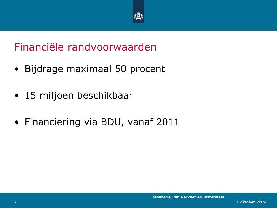 Ministerie van Verkeer en Waterstaat 71 oktober 2009 Financiële randvoorwaarden Bijdrage maximaal 50 procent 15 miljoen beschikbaar Financiering via BDU, vanaf 2011