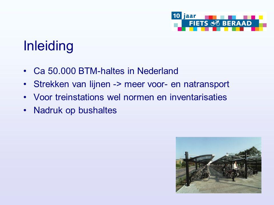Inleiding Ca 50.000 BTM-haltes in Nederland Strekken van lijnen -> meer voor- en natransport Voor treinstations wel normen en inventarisaties Nadruk op bushaltes