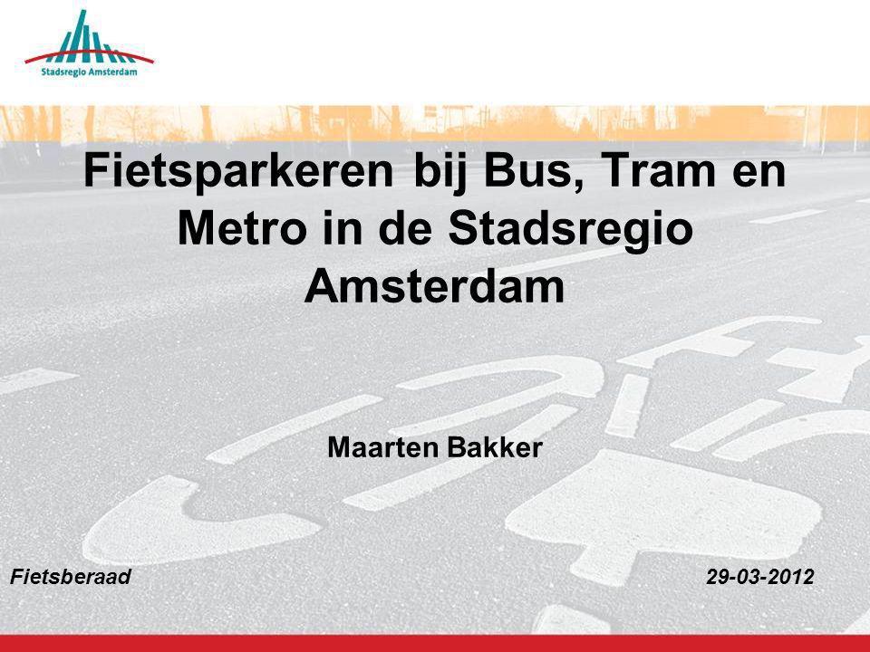 1 Fietsparkeren bij Bus, Tram en Metro in de Stadsregio Amsterdam Maarten Bakker Fietsberaad29-03-2012