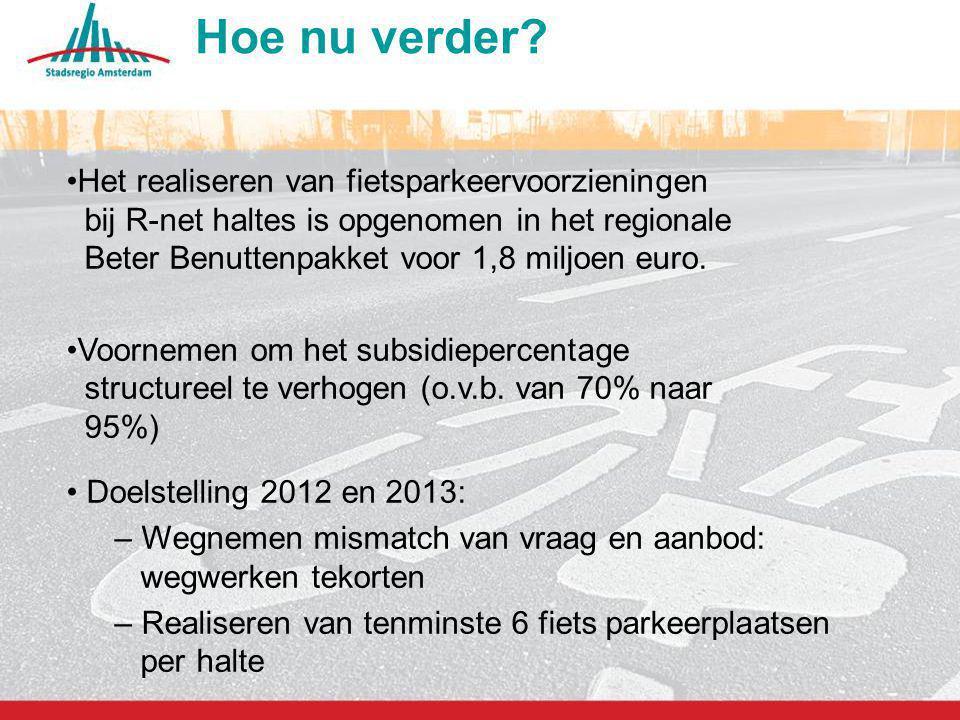 13 Hoe nu verder? Het realiseren van fietsparkeervoorzieningen bij R-net haltes is opgenomen in het regionale Beter Benuttenpakket voor 1,8 miljoen eu