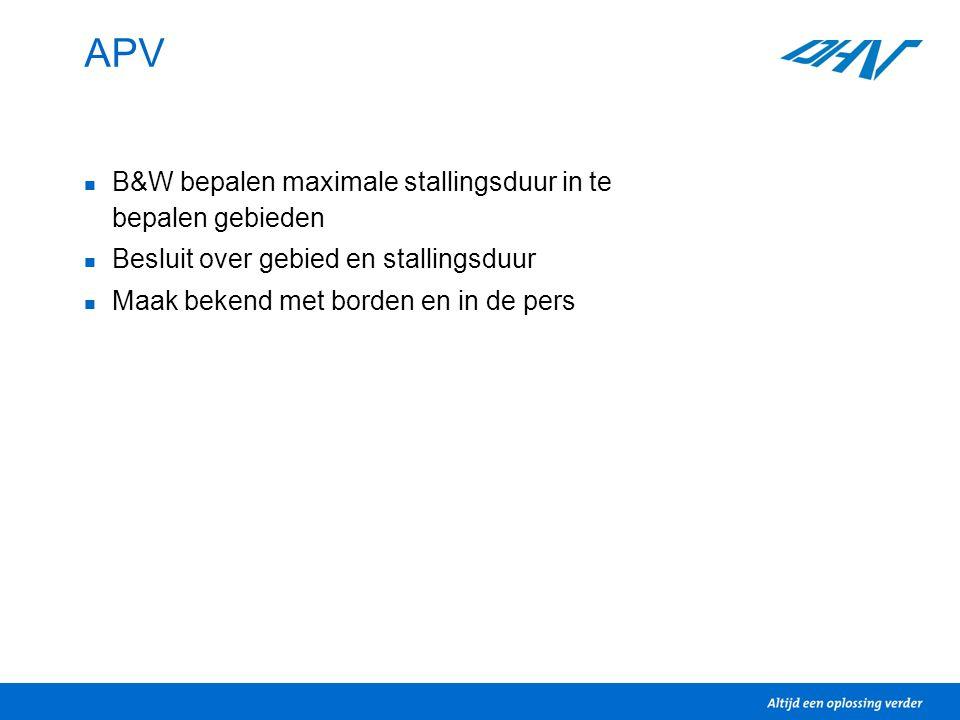 APV B&W bepalen maximale stallingsduur in te bepalen gebieden Besluit over gebied en stallingsduur Maak bekend met borden en in de pers