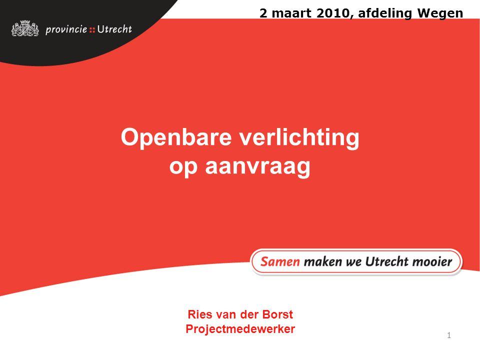1 Openbare verlichting op aanvraag Ries van der Borst Projectmedewerker 2 maart 2010, afdeling Wegen