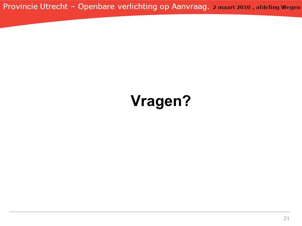 21 Vragen? Provincie Utrecht – Openbare verlichting op Aanvraag. 2 maart 2010, afdeling Wegen